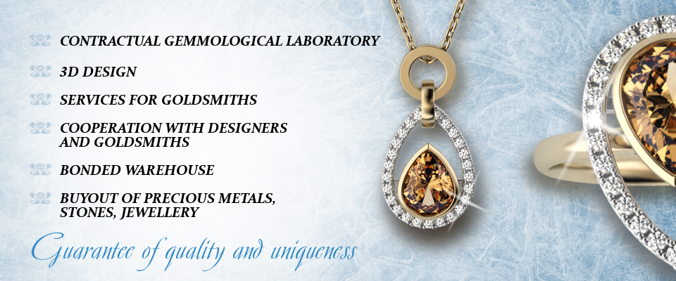 Contractual gemmological laboratory | 3D design | Services for goldsmiths | Cooperation with designers and goldsmiths | Bonded warehouse | Buyout of precious metals, stones, jewellery